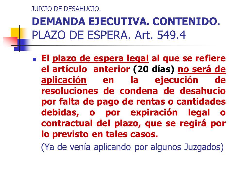 JUICIO DE DESAHUCIO. DEMANDA EJECUTIVA. CONTENIDO. PLAZO DE ESPERA. Art. 549.4 El plazo de espera legal al que se refiere el artículo anterior (20 día