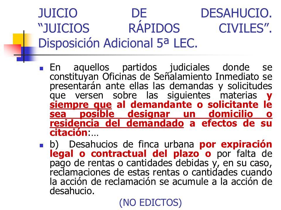 JUICIO DE DESAHUCIO. JUICIOS RÁPIDOS CIVILES. Disposición Adicional 5ª LEC. En aquellos partidos judiciales donde se constituyan Oficinas de Señalamie