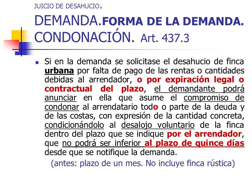 JUICIO DE DESAHUCIO. DEMANDA. FORMA DE LA DEMANDA. CONDONACIÓN. Art. 437.3 Si en la demanda se solicitase el desahucio de finca urbana por falta de pa