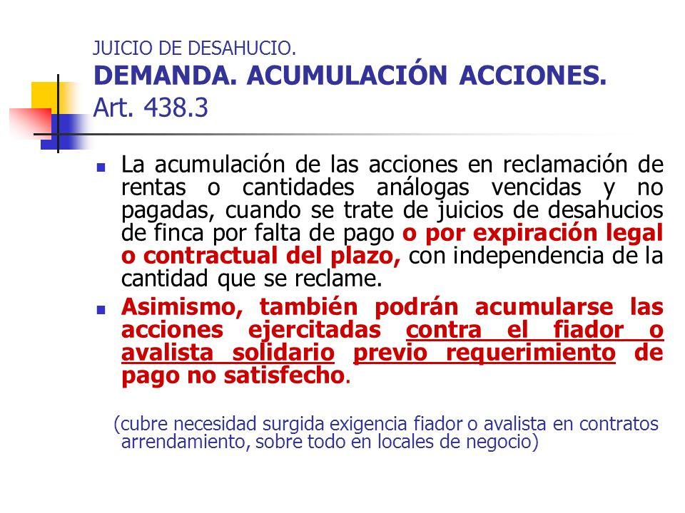 JUICIO DE DESAHUCIO. DEMANDA. ACUMULACIÓN ACCIONES. Art. 438.3 La acumulación de las acciones en reclamación de rentas o cantidades análogas vencidas
