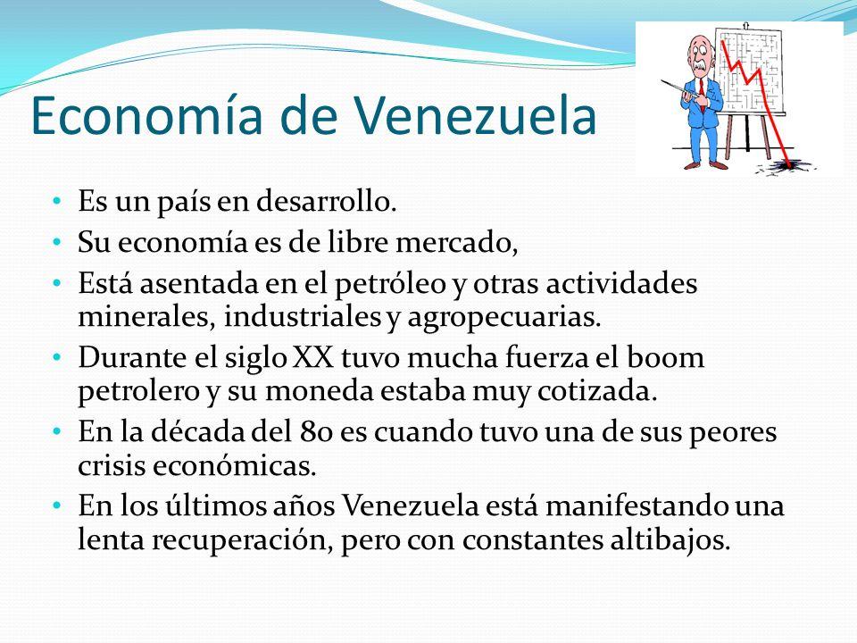 Economía de Venezuela Es un país en desarrollo. Su economía es de libre mercado, Está asentada en el petróleo y otras actividades minerales, industria