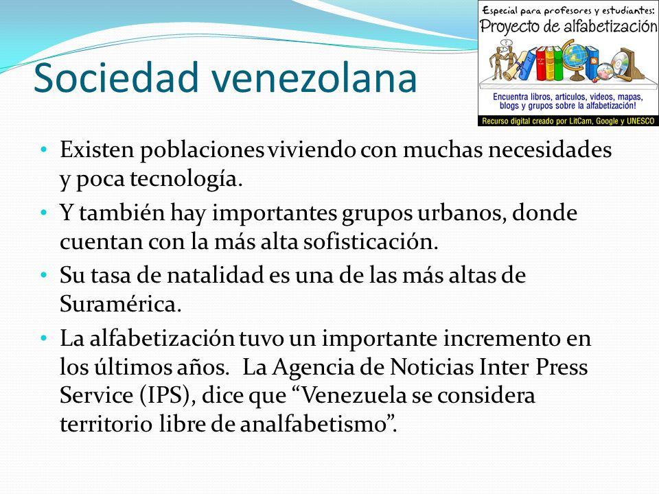 Sociedad venezolana Existen poblaciones viviendo con muchas necesidades y poca tecnología. Y también hay importantes grupos urbanos, donde cuentan con