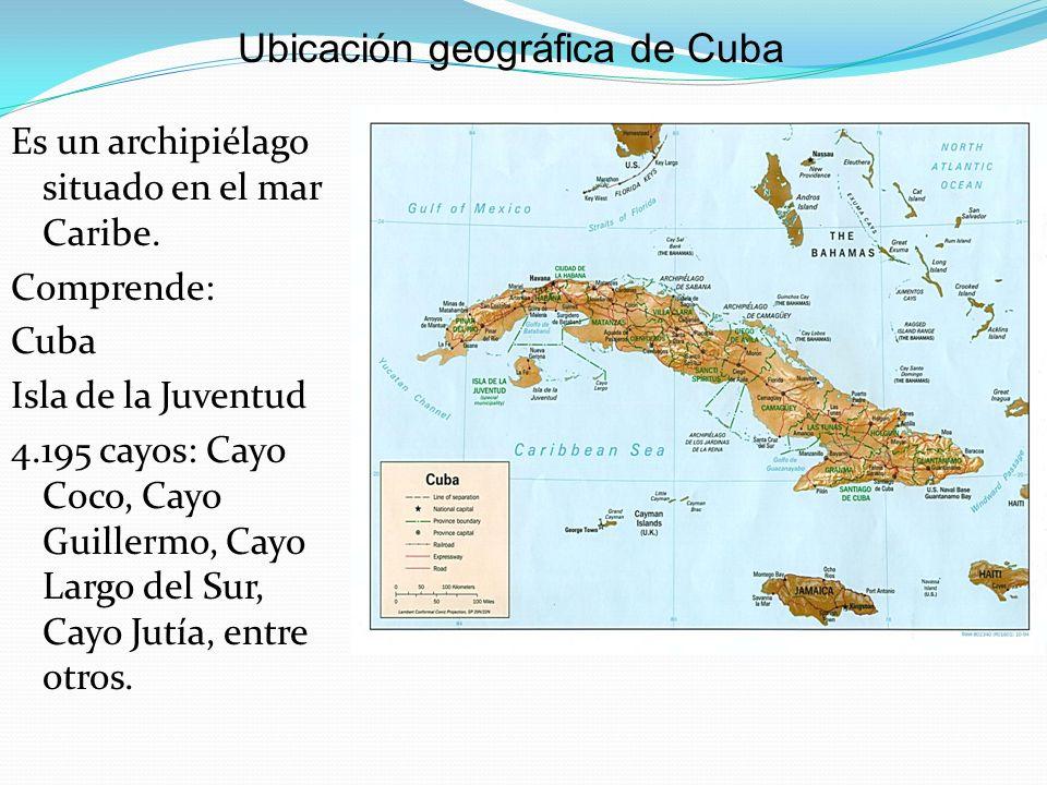 Es un archipiélago situado en el mar Caribe. Comprende: Cuba Isla de la Juventud 4.195 cayos: Cayo Coco, Cayo Guillermo, Cayo Largo del Sur, Cayo Jutí