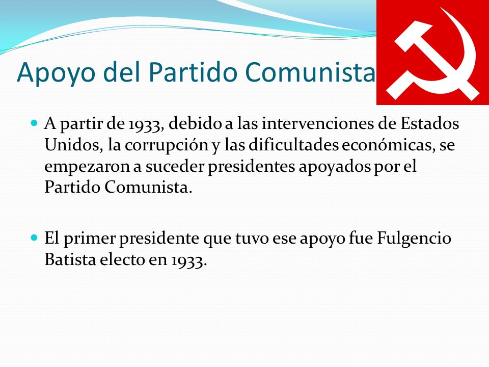 Apoyo del Partido Comunista A partir de 1933, debido a las intervenciones de Estados Unidos, la corrupción y las dificultades económicas, se empezaron