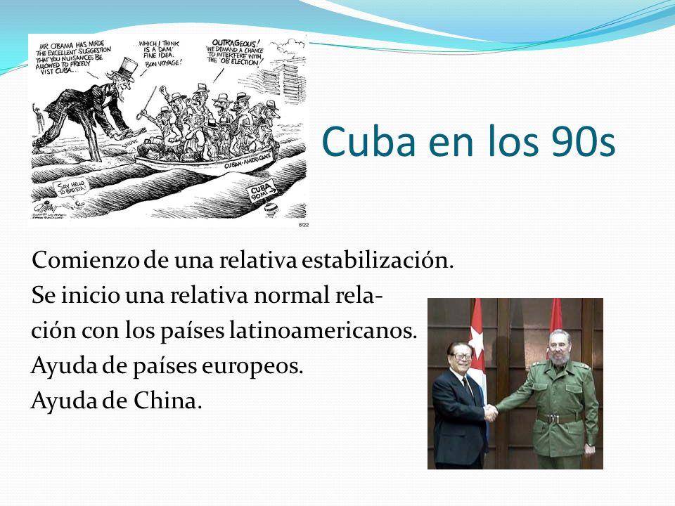 Cuba en los 90s Comienzo de una relativa estabilización. Se inicio una relativa normal rela- ción con los países latinoamericanos. Ayuda de países eur