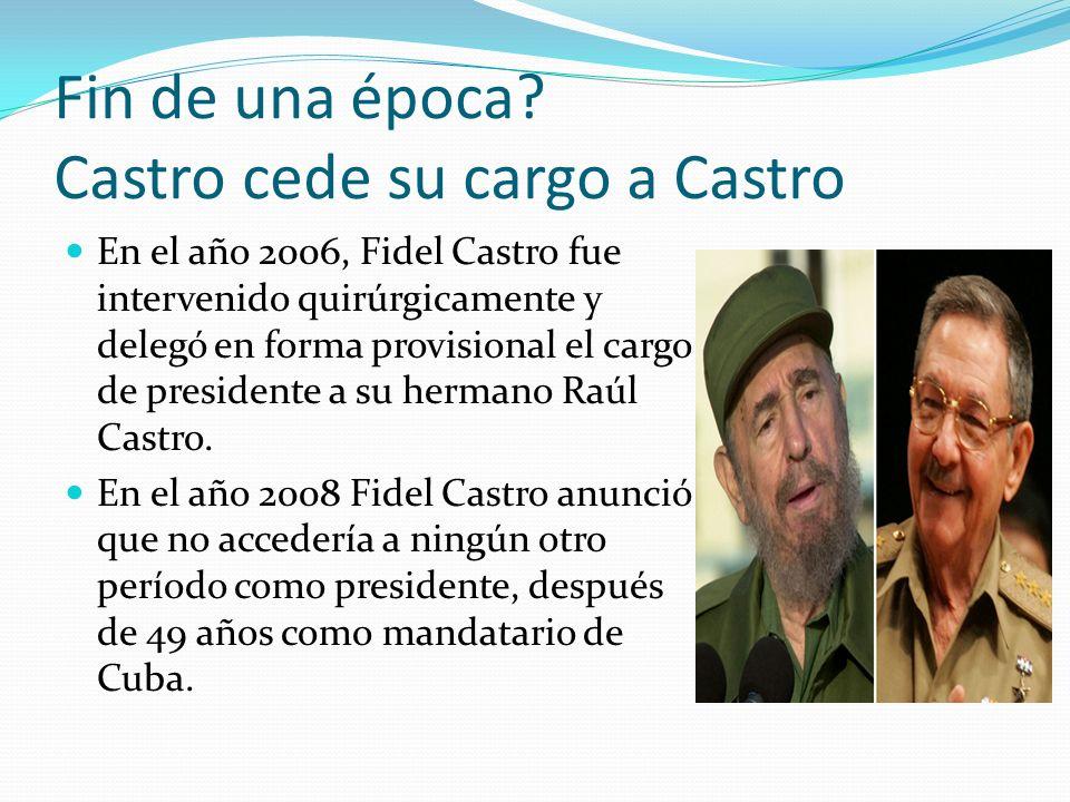 Fin de una época? Castro cede su cargo a Castro En el año 2006, Fidel Castro fue intervenido quirúrgicamente y delegó en forma provisional el cargo de