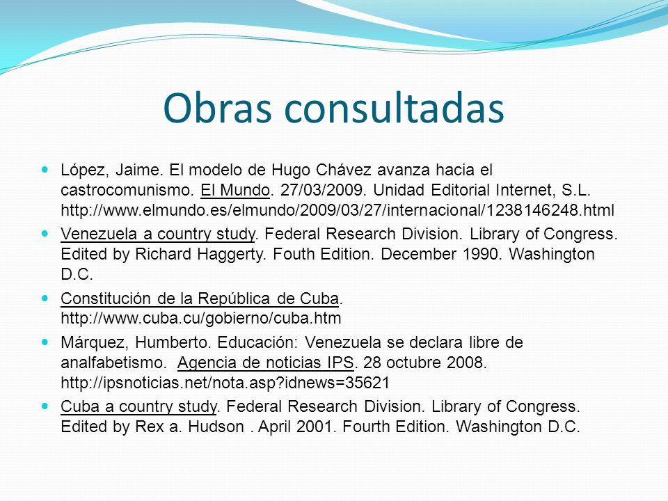 Obras consultadas López, Jaime. El modelo de Hugo Chávez avanza hacia el castrocomunismo. El Mundo. 27/03/2009. Unidad Editorial Internet, S.L. http:/