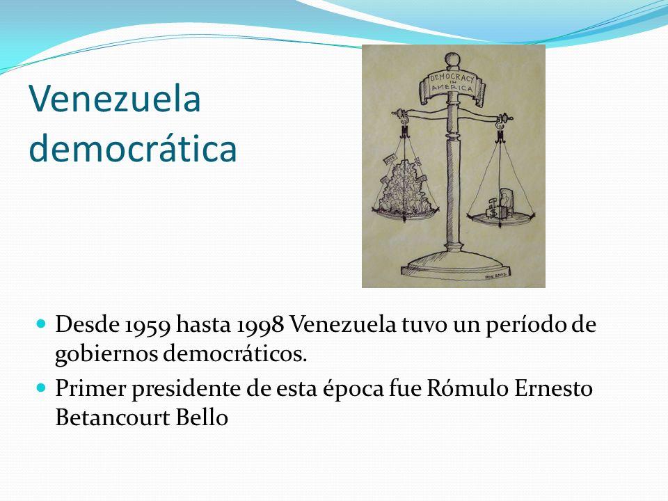 Venezuela democrática Desde 1959 hasta 1998 Venezuela tuvo un período de gobiernos democráticos. Primer presidente de esta época fue Rómulo Ernesto Be