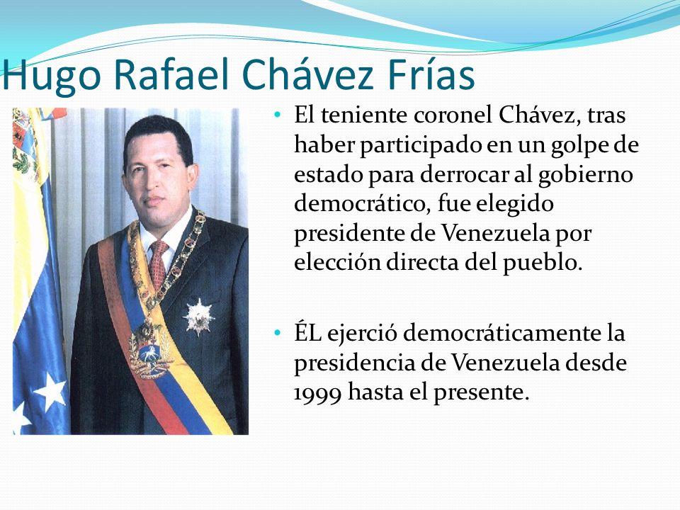 Hugo Rafael Chávez Frías El teniente coronel Chávez, tras haber participado en un golpe de estado para derrocar al gobierno democrático, fue elegido p