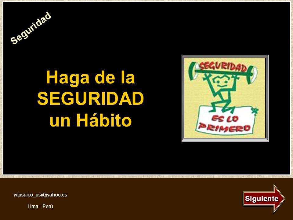 Haga de la SEGURIDAD un Hábito Siguiente wtasaico_asi@yahoo.es Lima - Perú Seguridad