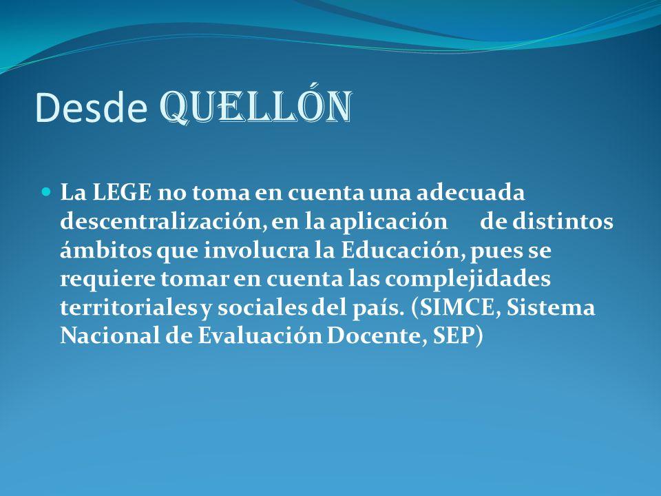 Desde Quellón La LEGE no toma en cuenta una adecuada descentralización, en la aplicación de distintos ámbitos que involucra la Educación, pues se requiere tomar en cuenta las complejidades territoriales y sociales del país.