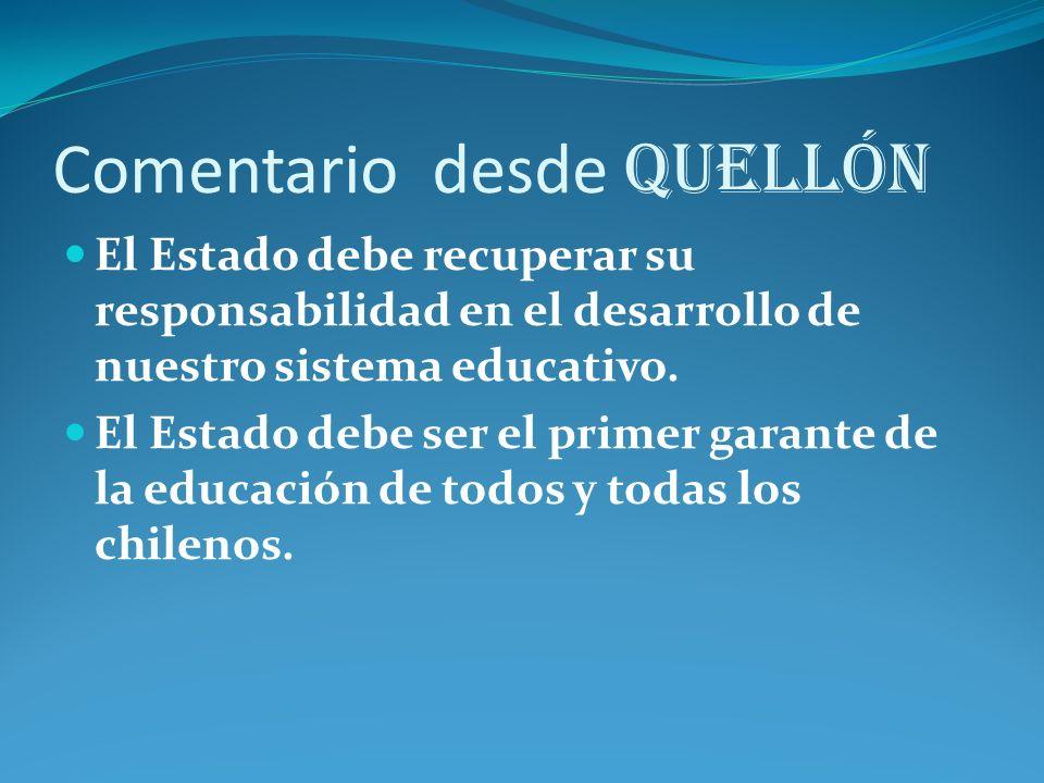 Desde Quellón - Chiloé Desde el sur de Chiloé pedimos que el Estado privilegie EL DERECHO A LA EDUCACION POR SOBRE EL LUCRO