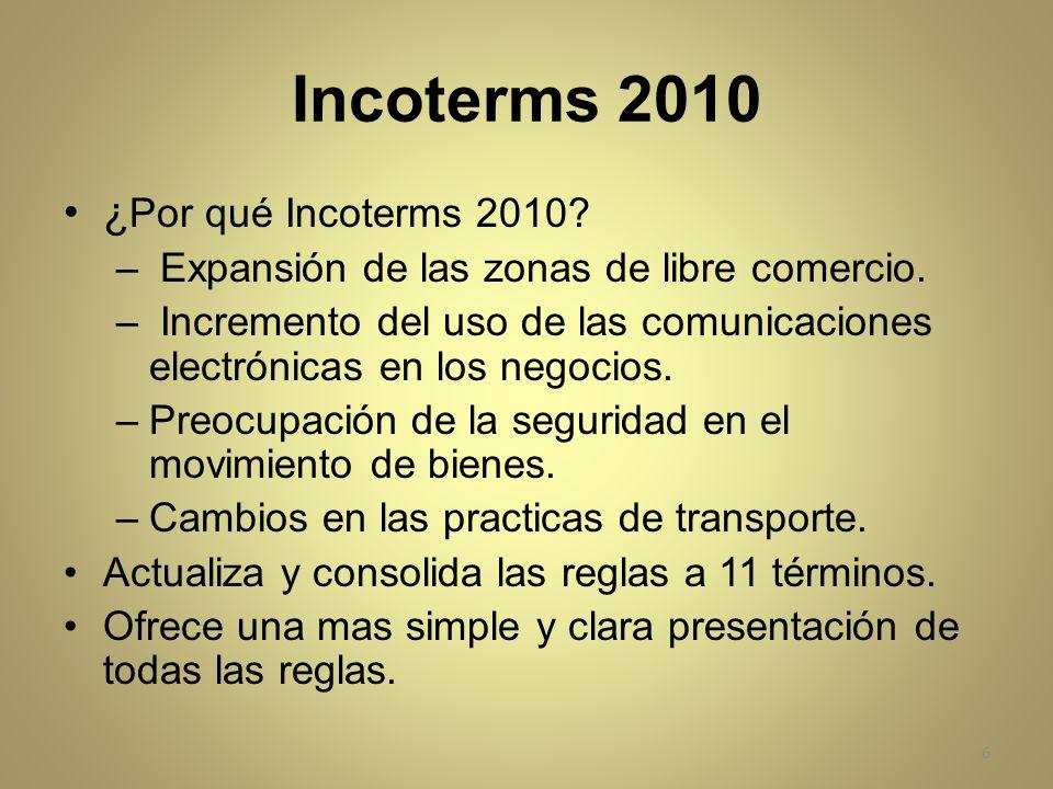 Incoterms 2010 ¿ Por qué Incoterms 2010? – Expansión de las zonas de libre comercio. – Incremento del uso de las comunicaciones electrónicas en los ne