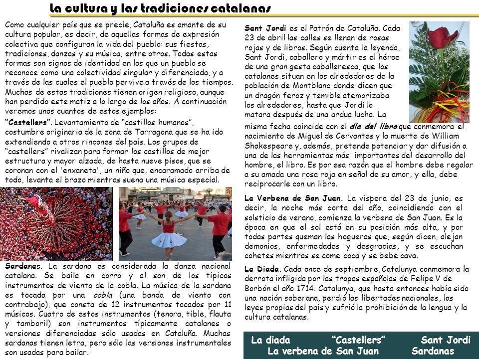 La cultura y las tradiciones catalanas Como cualquier país que se precie, Cataluña es amante de su cultura popular, es decir, de aquellas formas de ex