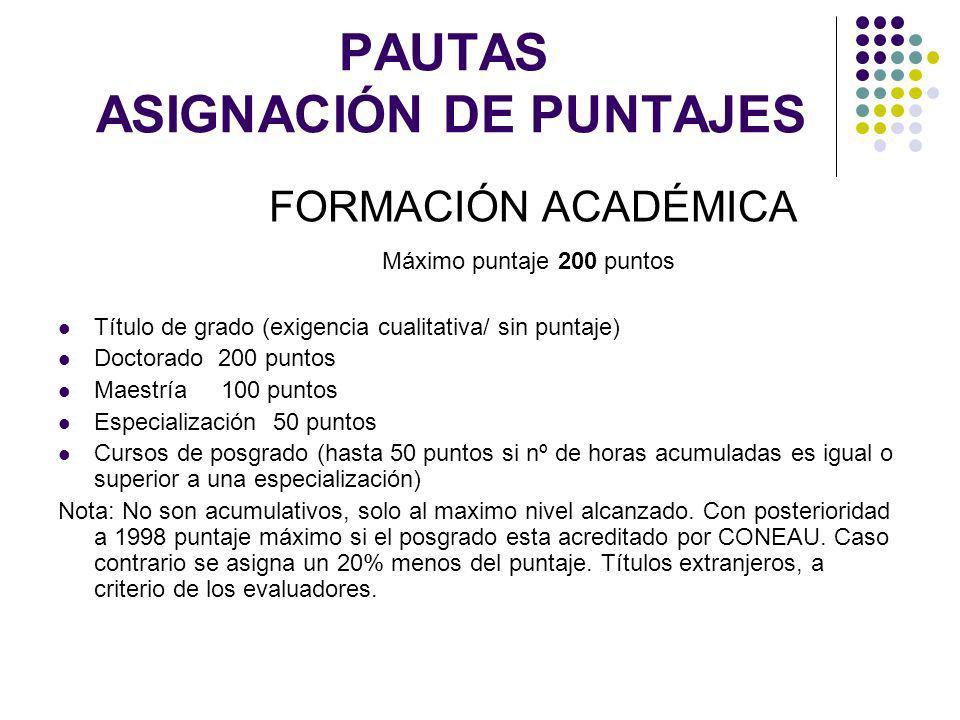 PAUTAS ASIGNACIÓN DE PUNTAJES FORMACIÓN ACADÉMICA Máximo puntaje 200 puntos Título de grado (exigencia cualitativa/ sin puntaje) Doctorado 200 puntos