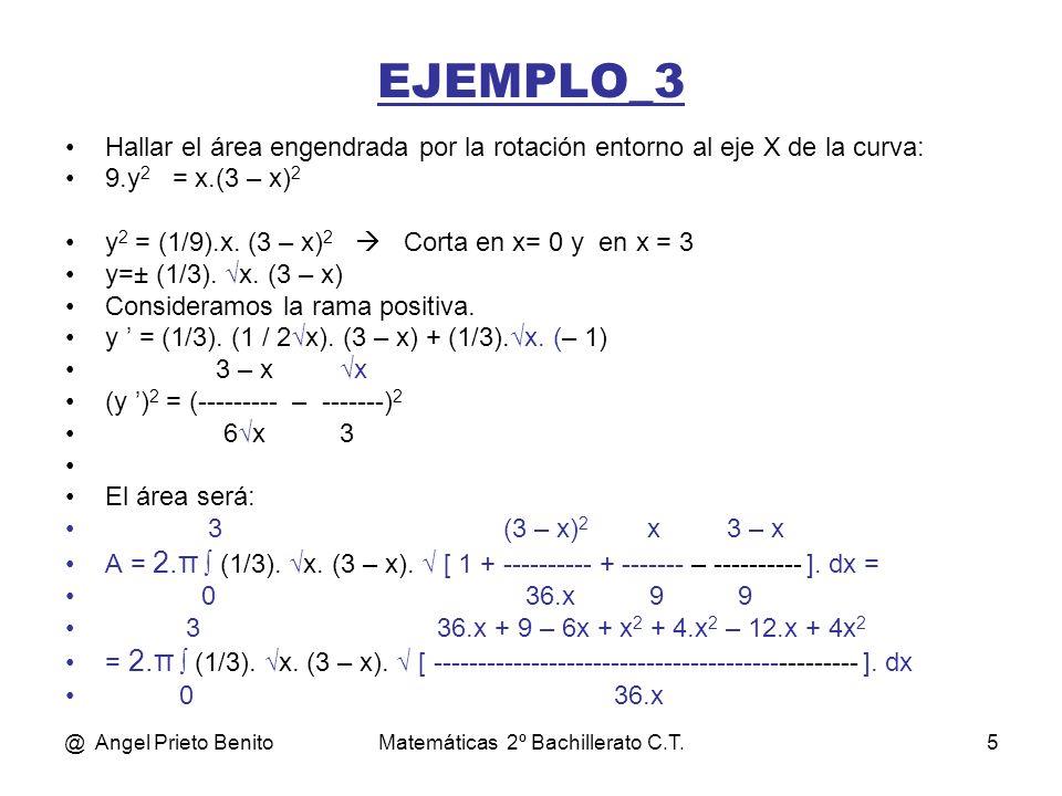 @ Angel Prieto BenitoMatemáticas 2º Bachillerato C.T.5 Hallar el área engendrada por la rotación entorno al eje X de la curva: 9.y 2 = x.(3 – x) 2 y 2 = (1/9).x.