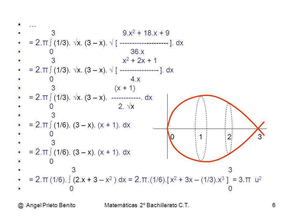 @ Angel Prieto BenitoMatemáticas 2º Bachillerato C.T.6 … 3 9.x 2 + 18.x + 9 = 2.π (1/3). x. (3 – x). [ -------------------- ]. dx 0 36.x 3 x 2 + 2x +