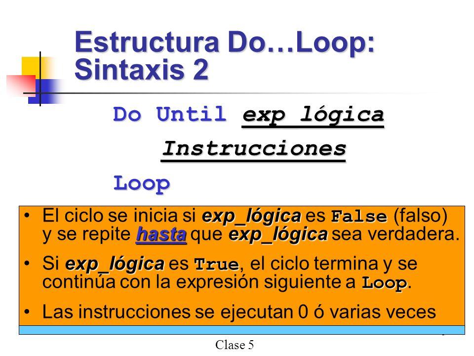 Clase 5 8 Instrucciones DoLoop Instrucciones : Una ó más instrucciones entre Do y Loop que se ejecutan un número indefinido de veces. Do Until exp_lóg