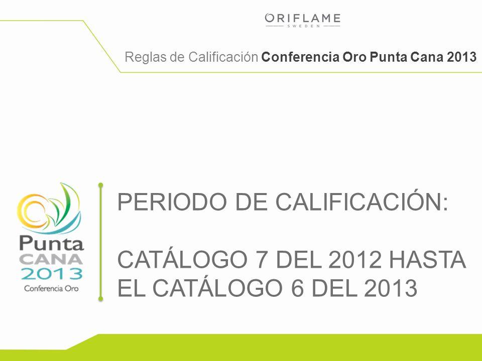 Reglas de Calificación Conferencia Oro Punta Cana 2013 PERIODO DE CALIFICACIÓN: CATÁLOGO 7 DEL 2012 HASTA EL CATÁLOGO 6 DEL 2013
