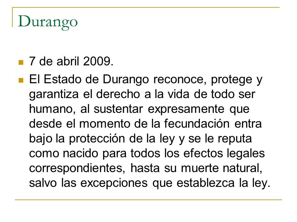 Durango 7 de abril 2009. El Estado de Durango reconoce, protege y garantiza el derecho a la vida de todo ser humano, al sustentar expresamente que des