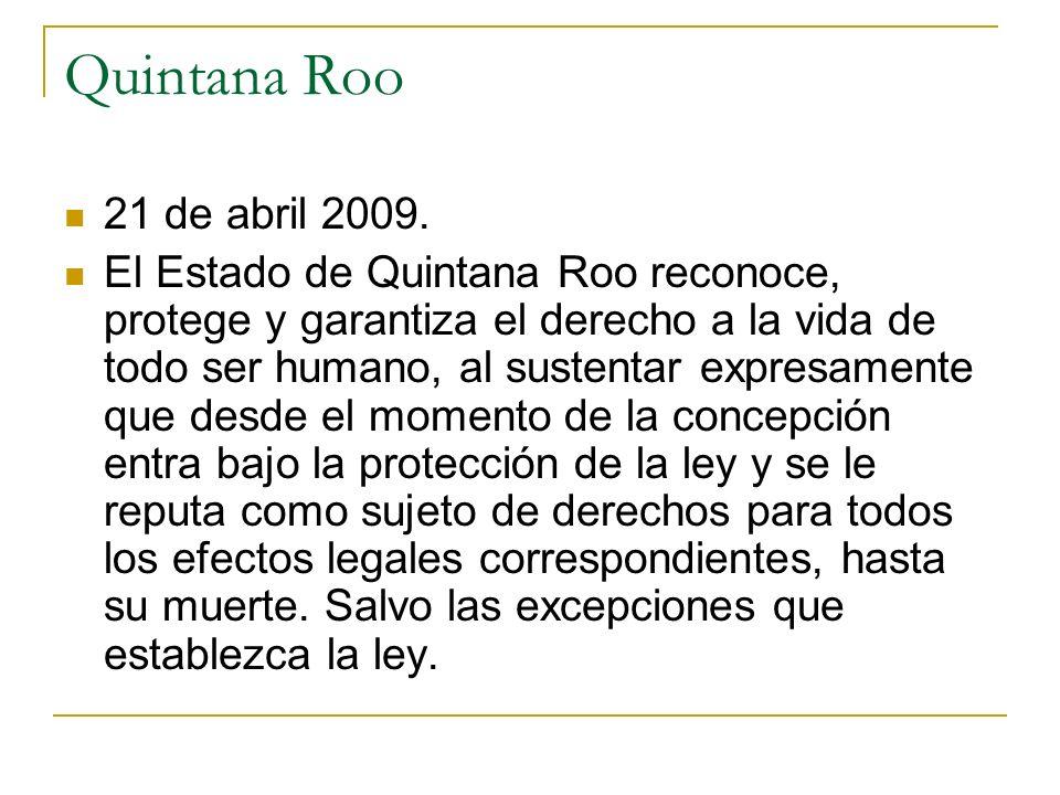 Quintana Roo 21 de abril 2009. El Estado de Quintana Roo reconoce, protege y garantiza el derecho a la vida de todo ser humano, al sustentar expresame