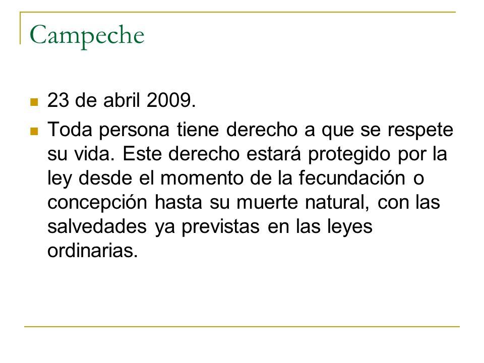 Campeche 23 de abril 2009. Toda persona tiene derecho a que se respete su vida. Este derecho estará protegido por la ley desde el momento de la fecund