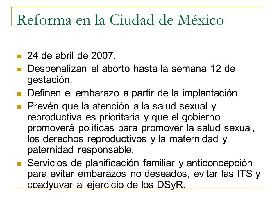 Reforma en la Ciudad de México 24 de abril de 2007. Despenalizan el aborto hasta la semana 12 de gestación. Definen el embarazo a partir de la implant