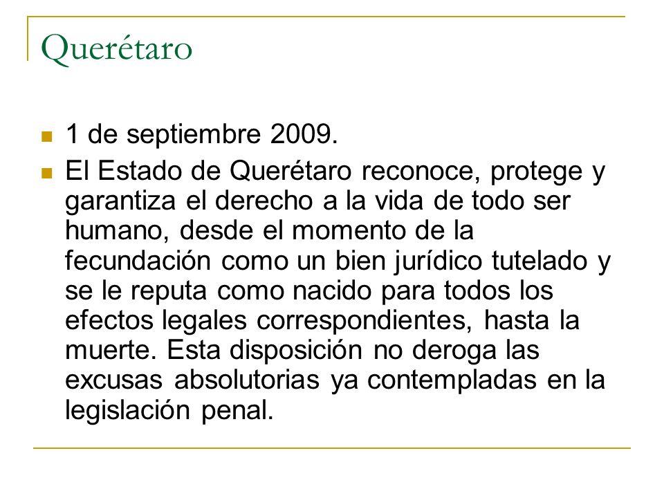 Querétaro 1 de septiembre 2009. El Estado de Querétaro reconoce, protege y garantiza el derecho a la vida de todo ser humano, desde el momento de la f