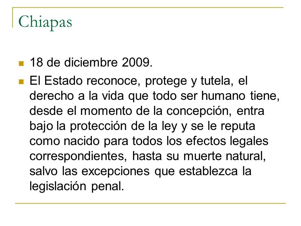Chiapas 18 de diciembre 2009. El Estado reconoce, protege y tutela, el derecho a la vida que todo ser humano tiene, desde el momento de la concepción,