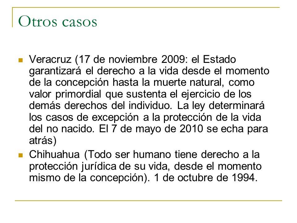 Otros casos Veracruz (17 de noviembre 2009: el Estado garantizará el derecho a la vida desde el momento de la concepción hasta la muerte natural, como
