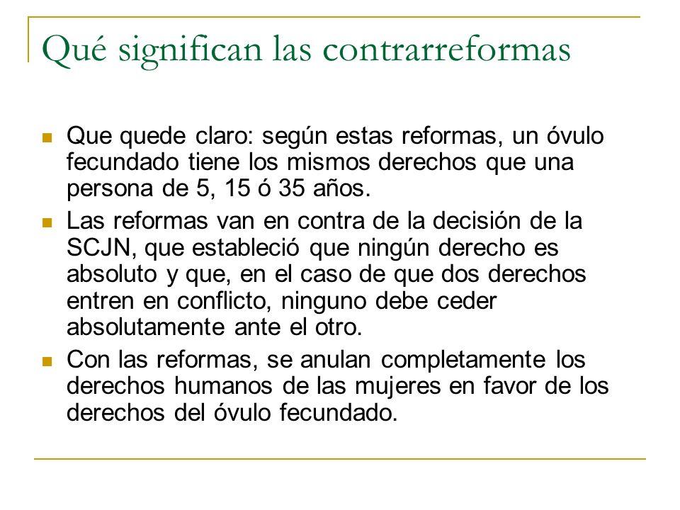Qué significan las contrarreformas Que quede claro: según estas reformas, un óvulo fecundado tiene los mismos derechos que una persona de 5, 15 ó 35 a