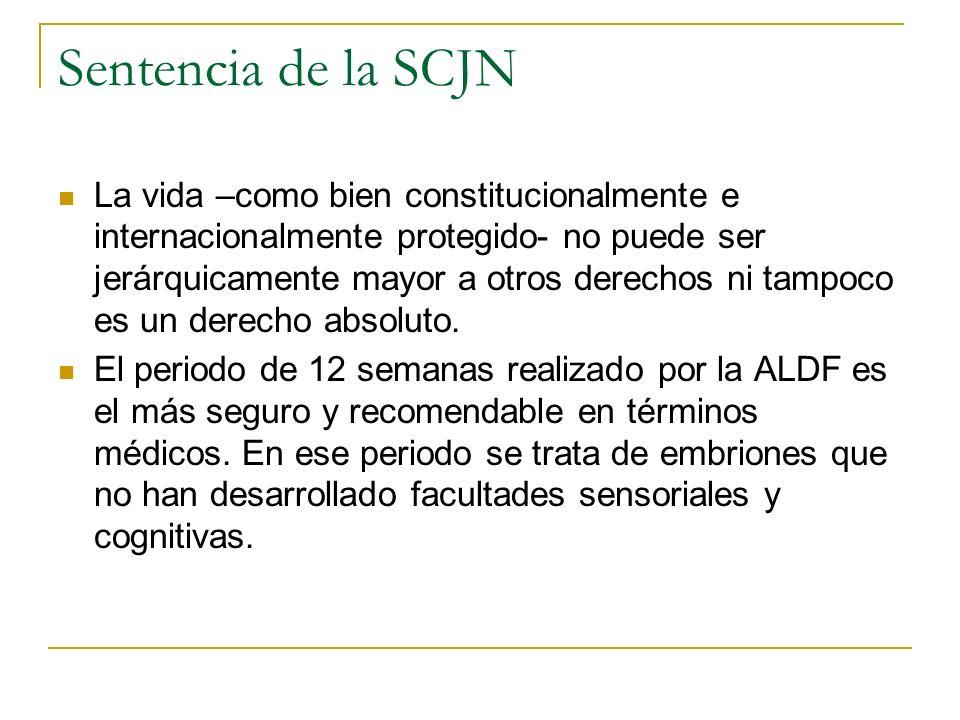 Sentencia de la SCJN La vida –como bien constitucionalmente e internacionalmente protegido- no puede ser jerárquicamente mayor a otros derechos ni tam