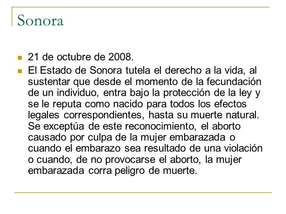 Sonora 21 de octubre de 2008. El Estado de Sonora tutela el derecho a la vida, al sustentar que desde el momento de la fecundación de un individuo, en