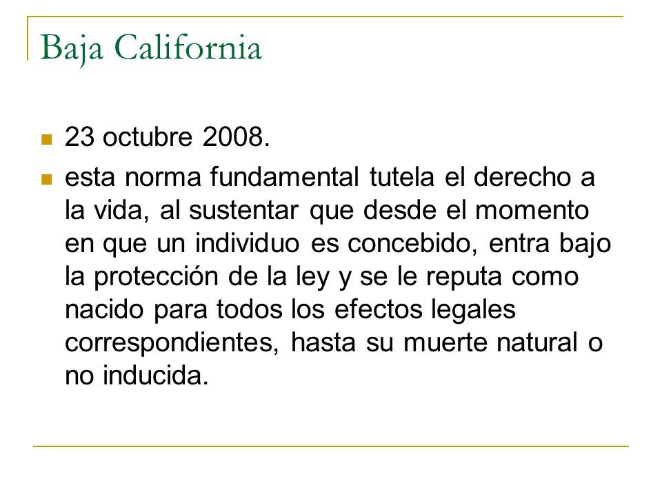 Baja California 23 octubre 2008. esta norma fundamental tutela el derecho a la vida, al sustentar que desde el momento en que un individuo es concebid