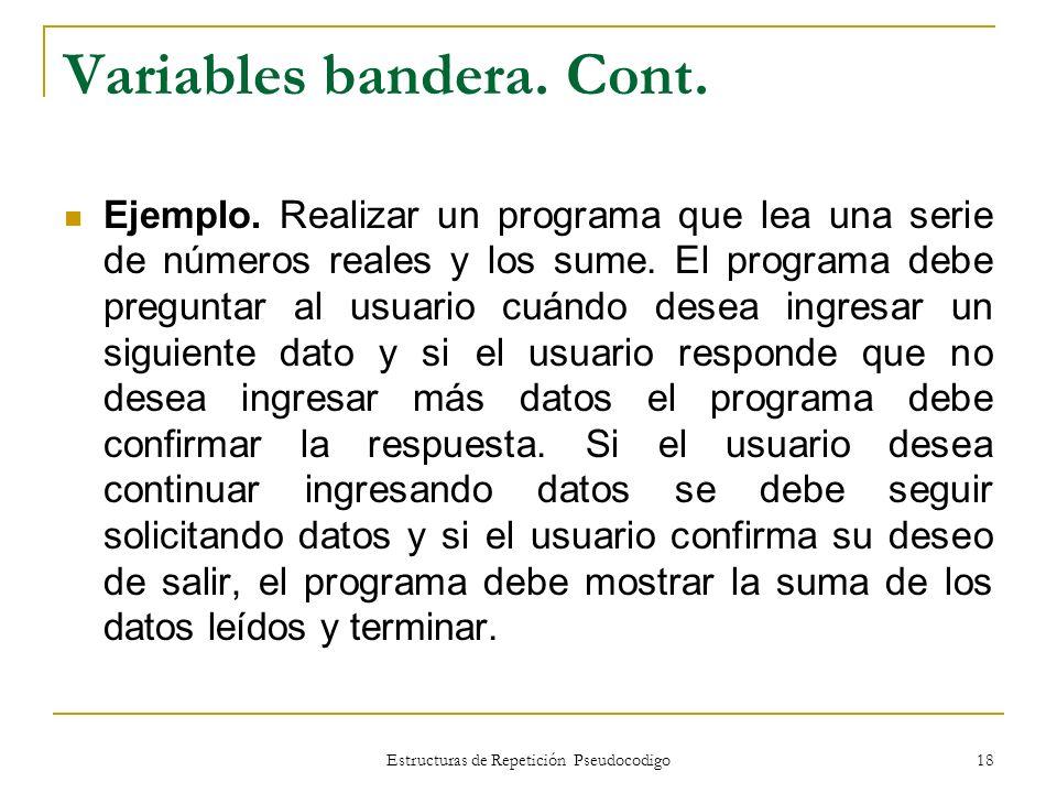 Estructuras de Repetición Pseudocodigo 18 Variables bandera. Cont. Ejemplo. Realizar un programa que lea una serie de números reales y los sume. El pr