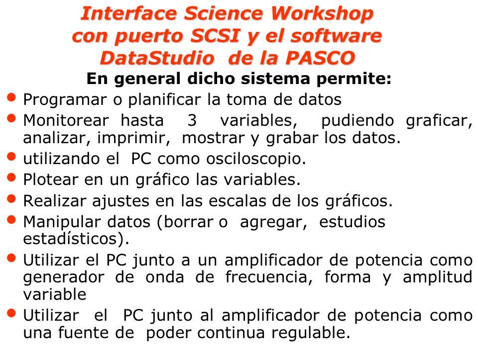 Interface Science Workshop con puerto SCSI y el software DataStudio de la PASCO En general dicho sistema permite: Programar o planificar la toma de da