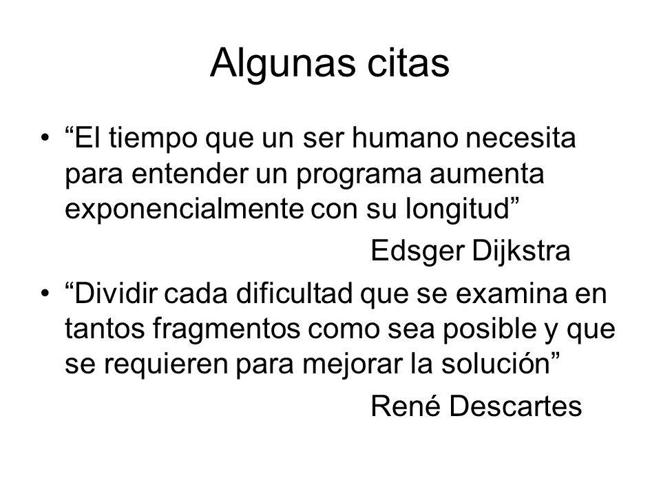 Algunas citas El tiempo que un ser humano necesita para entender un programa aumenta exponencialmente con su longitud Edsger Dijkstra Dividir cada dif