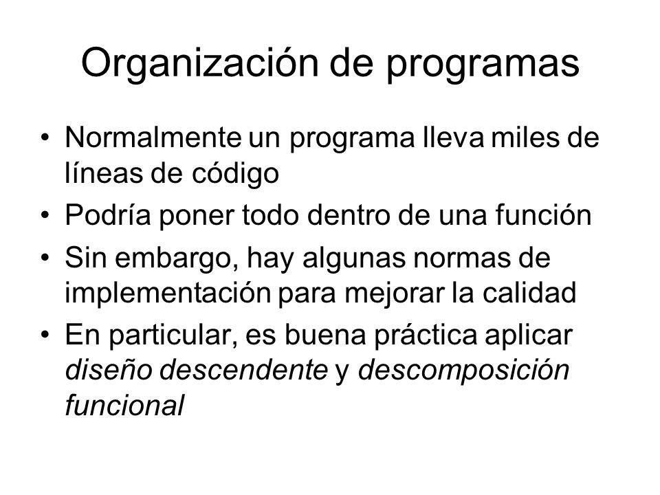 Organización de programas Normalmente un programa lleva miles de líneas de código Podría poner todo dentro de una función Sin embargo, hay algunas nor