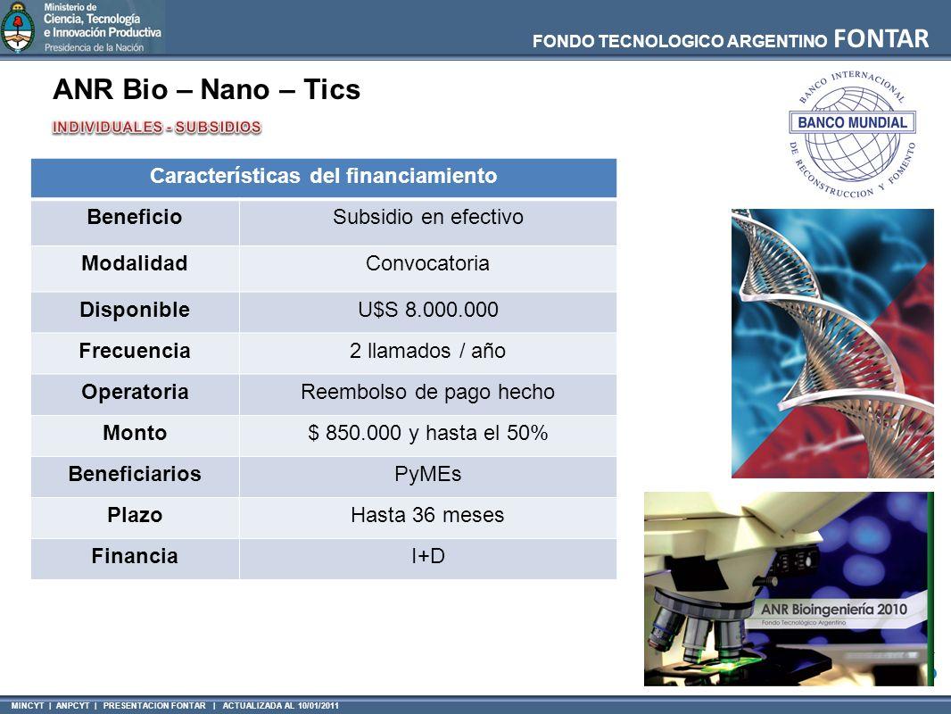 MINCYT | ANPCYT | PRESENTACION FONTAR | ACTUALIZADA AL 10/01/2011 FONDO TECNOLOGICO ARGENTINO FONTAR ANR Bio – Nano – Tics Características del financi
