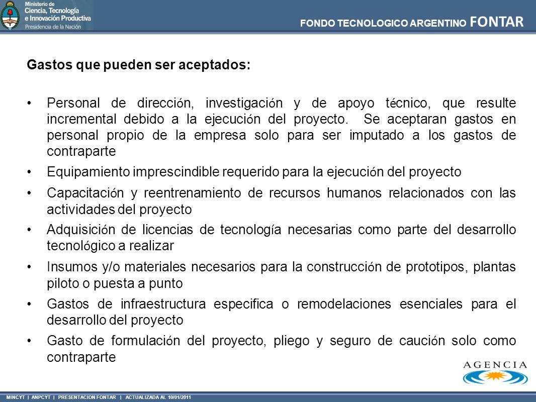 MINCYT | ANPCYT | PRESENTACION FONTAR | ACTUALIZADA AL 10/01/2011 FONDO TECNOLOGICO ARGENTINO FONTAR Gastos que pueden ser aceptados: Personal de dire