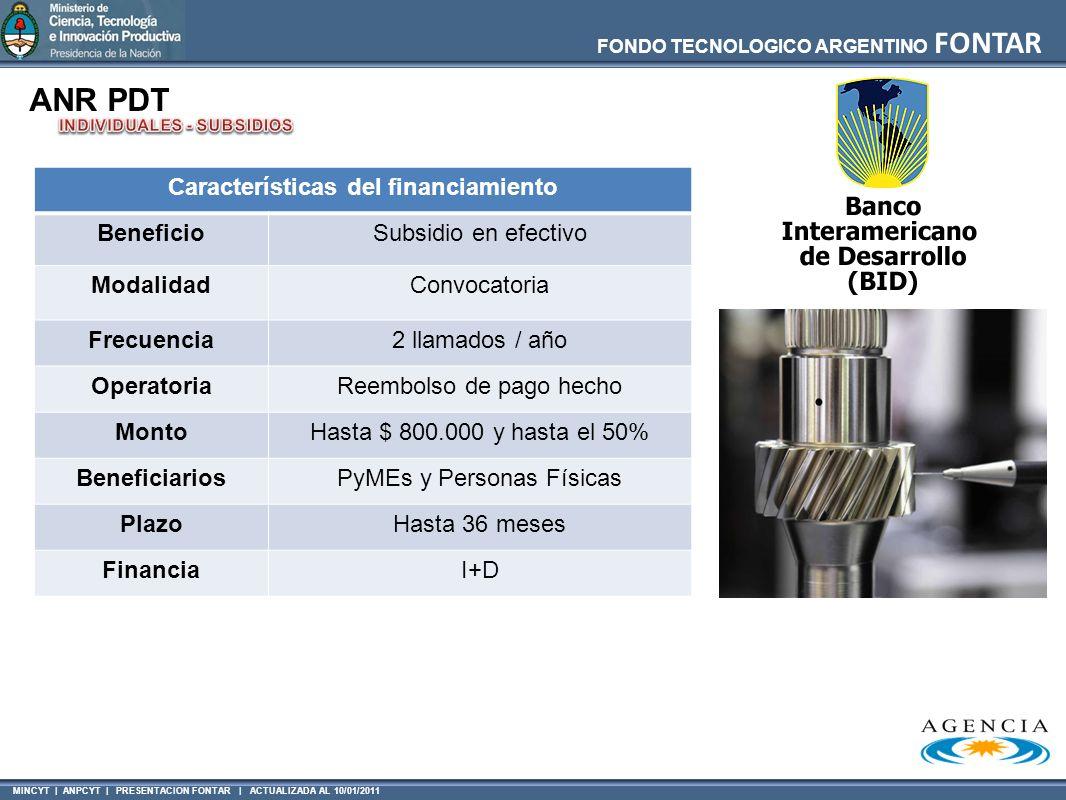 MINCYT | ANPCYT | PRESENTACION FONTAR | ACTUALIZADA AL 10/01/2011 FONDO TECNOLOGICO ARGENTINO FONTAR ANR PDT Características del financiamiento Benefi