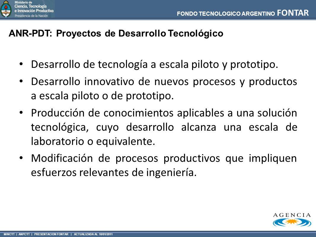 MINCYT | ANPCYT | PRESENTACION FONTAR | ACTUALIZADA AL 10/01/2011 FONDO TECNOLOGICO ARGENTINO FONTAR Desarrollo de tecnología a escala piloto y protot