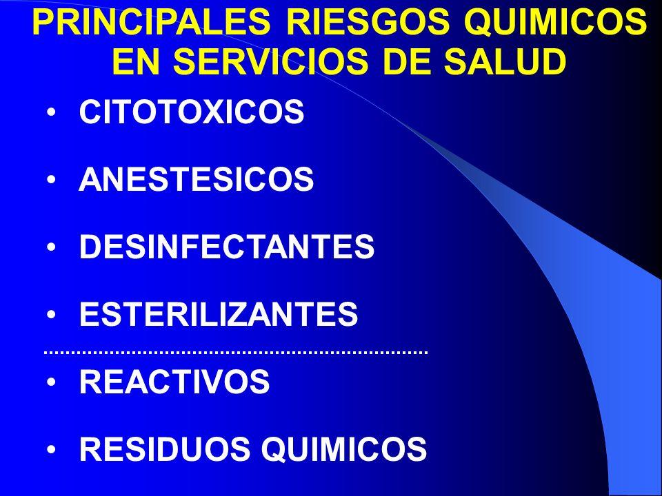 PRINCIPALES RIESGOS QUIMICOS EN SERVICIOS DE SALUD CITOTOXICOS ANESTESICOS DESINFECTANTES ESTERILIZANTES REACTIVOS RESIDUOS QUIMICOS