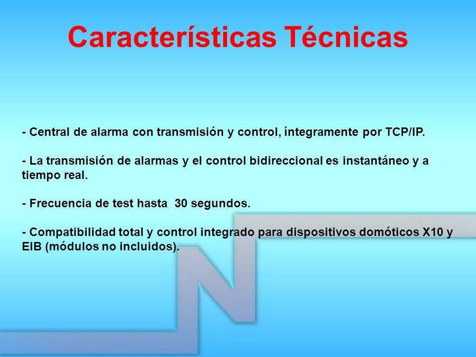 Características Técnicas - Central de alarma con transmisión y control, íntegramente por TCP/IP. - La transmisión de alarmas y el control bidirecciona
