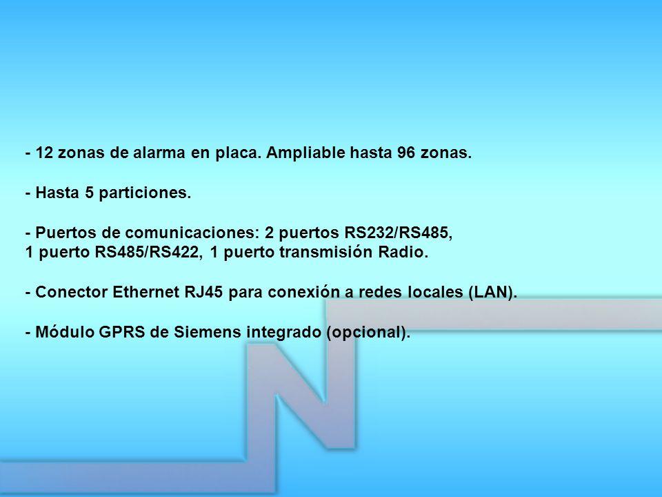 - 12 zonas de alarma en placa. Ampliable hasta 96 zonas. - Hasta 5 particiones. - Puertos de comunicaciones: 2 puertos RS232/RS485, 1 puerto RS485/RS4
