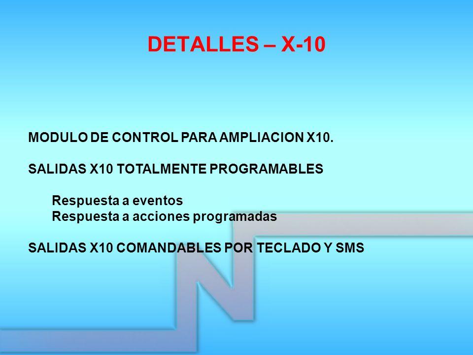 DETALLES – X-10 MODULO DE CONTROL PARA AMPLIACION X10. SALIDAS X10 TOTALMENTE PROGRAMABLES Respuesta a eventos Respuesta a acciones programadas SALIDA
