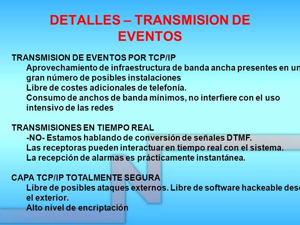 DETALLES – TRANSMISION DE EVENTOS TRANSMISION DE EVENTOS POR TCP/IP Aprovechamiento de infraestructura de banda ancha presentes en un gran número de p