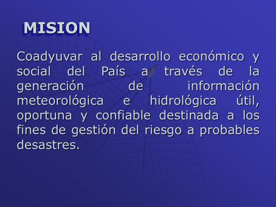 Coadyuvar al desarrollo económico y social del País a través de la generación de información meteorológica e hidrológica útil, oportuna y confiable de