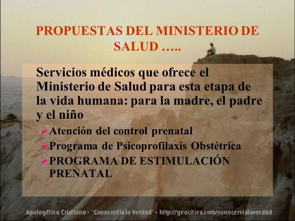 PROPUESTAS DEL MINISTERIO DE SALUD ….. Servicios médicos que ofrece el Ministerio de Salud para esta etapa de la vida humana: para la madre, el padre