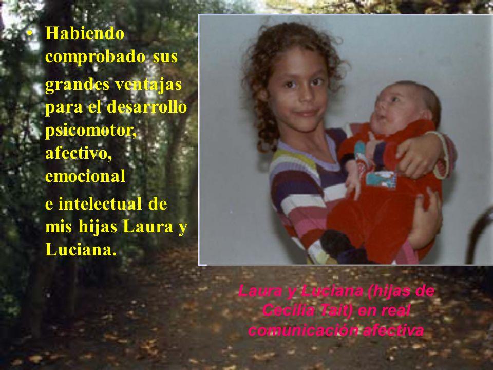 Habiendo comprobado sus grandes ventajas para el desarrollo psicomotor, afectivo, emocional e intelectual de mis hijas Laura y Luciana. Laura y Lucian